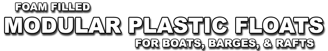 FOAM FILLED MODULAR PLASTIC FLOATS FOR BOATS, BARGES, AND RAFTS - PLASTIC PONTOONS FOR EVERY OCCASION